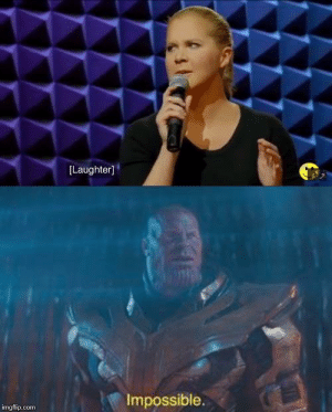 Dank Memes, Laughter, and Thanos: [Laughter]  Impossible.  imgflip.com Thanos is truly correct