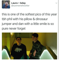 Dinosaur, Tbh, and Dinosaurs: Laura bday  Ca sunmemehowlter  this is one of the softest pics of this year  tbh phil with his pillow & dinosaur  jumper and dan with a little smile is so  pure never forget how did you find My account?
