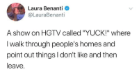 """Funny, Memes, and Tumblr: Laura Benanti  @LauraBenanti  A show on HGTV called """"YUCK!"""" where  I walk through people's homes and  point out things I don't like and then  leave. Funny Memes. Updated Daily! ⇢ FunnyJoke.tumblr.com 😀"""