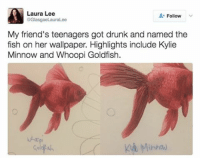 Goldfish, Wallpaper, and Wallpapers: Laura Lee  Follow  @GlasgaeLauraLee  My friend's teenagers got drunk and named the  fish on her wallpaper. Highlights include Kylie  Minnow and Whoopi Goldfish. i love u whoopi goldfish