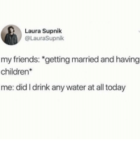 If I see one more person get engaged I'm going to move far away. 🙅🏽‍♀️I cant even have a long term relationship with a fucking chap stick 😭💀(LauraSupnik): Laura Supnik  @LauraSupnik  my friends: *getting married and having  children*  me: did I drink any water at all today If I see one more person get engaged I'm going to move far away. 🙅🏽‍♀️I cant even have a long term relationship with a fucking chap stick 😭💀(LauraSupnik)