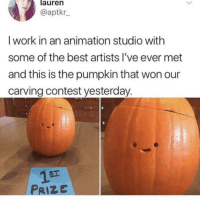 Work, Best, and Happy: lauren  @aptkr  I work in an animation studio with  some of the best artists l've ever met  and this is the pumpkin that won our  carving contest yesterday.  1  PRIZE  ST Happy Spook