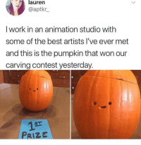 Funny, Memes, and Work: lauren  @aptkr  I work in an animation studio with  some of the best artists I've ever met  and this is the pumpkin that won our  carving contest yesterday.  PRIZE Follow @see_more for funny memes