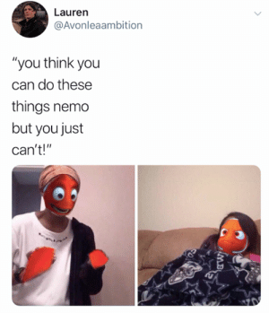 "All time (credit and consent: @Avonleaambition on Twitter): Lauren  @Avonleaambition  ""you think you  can do these  things nemo  but you just  can't!""  AMB All time (credit and consent: @Avonleaambition on Twitter)"