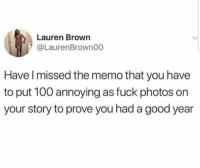 Anaconda, Fuck, and Good: Lauren Brown  @LaurenBrown00  Have l missed the memo that you have  to put 100 annoying as fuck photos on  your story to prove you had a good year Missed the memo 🤷‍♂️ https://t.co/0U0FOH150k