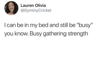"Dank, Memes, and Target: Lauren Olivia  @GyminyCricket  I can be in my bed and still be ""busy""  you know. Busy gathering strength Busy cultivating mass by KingPZe MORE MEMES"