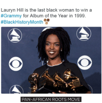 Memes, 🤖, and Lauryn Hill: Lauryn Hill is the last black woman to win a  #Grammy for Album of the Year in 1999.  #Black History Month  PAN-AFRICAN ROOTS MOVE She was also the last artist who won best album with the rap album. Doesn't it look strange for you? move9 move themove moveorginization westphiladelphia somethingsneverchange onthemove cornelwest mumiaabujamal hate5six philadelphia knowledgeispower blackpride blackpower blacklivesmatter unite panafricanrootsmove blackhistorymonth beyoncé grammys