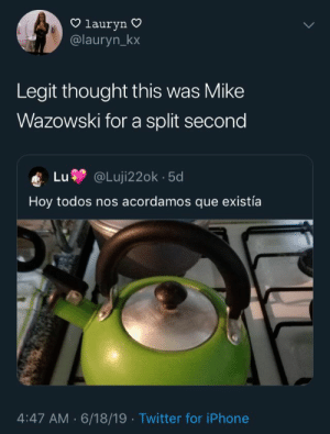 Iphone, Lmao, and Twitter: lauryn  @lauryn kx  Legit thought this was Mike  Wazowski for a split second  Lu @Luji22ok 5d  Hoy todos nos acordamos que existía  4:47 AM 6/18/19 Twitter for iPhone lmao I did too 😂