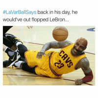 Memes, 🤖, and Iam:  #LaVarBallSays back in his day, he  would've out flopped LeBron. LavarBallSays 😂😂Y'all wrong for this😭(Swipe) Follow @iam.lavarball 😭🙌