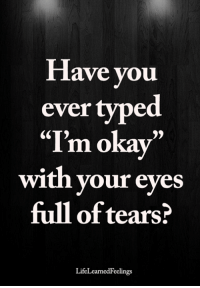 "Memes, 🤖, and You: lave you  ever typed  ""I'm okav""  with your eyes  full of tears?  LifeLearnedFeelings <3"