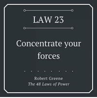 LAW 23 Concentrate Your Forces Robert Greene The 48 Laws Of Power