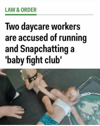 Well...that was too brutal... https://9gag.com/gag/abzdB0O/sc/funny?ref=fbsc: LAW & ORDER  Two davcare workers  are accused of running  and Snapchatting a  'baby fight club' Well...that was too brutal... https://9gag.com/gag/abzdB0O/sc/funny?ref=fbsc