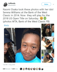 A Dream, Finals, and Serena Williams: LaWanda  @lawanda50  Follow  Naomi Osaka took these photos with her idol  Serena Williams at the Bank of the West  Classic in 2014. Nowthey will play for the  2018 US Open Title on Saturday.  (photos WTA, Bank of the West Classic FB)  #wta  7:24 PM-6 Sep 2018  638 Retweets 1,634 Likes At this US Open Finals theyre making a dream come true 😊