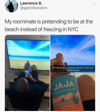 Funny, Roommate, and Beach: Lawrence B.  @getintherebro  My roommate is pretending to be at the  beach instead of freezing in NYOC  I'd hate to be in freezing cold NYC right now  like all of you!  JAJA  JAJA He even whipped out the @JAJA