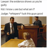 This was the worst as a kid 😂😭: Lawyer: the evidence shows us you're  guilty  Kid: I know u are but what am I?  Judge: *whispers fuck this guys good  @TheFunnyintrovort This was the worst as a kid 😂😭