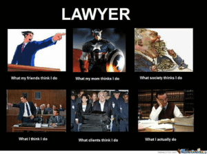 Lawyer by 0kimo-09 - Meme Center: LAWYER  What society thinks I do  What my friends think I do  What my mom thinks I do  What I think I do  What I actually do  What clients think I do  Meme Center Lawyer by 0kimo-09 - Meme Center