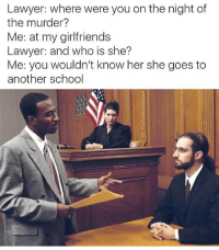 @ladbible was voted best meme page of 2018 and it isn't even 2018 yet: Lawyer: where were you on the night of  the murder?  Me: at my girlfriends  Lawyer: and who is she?  Me: you wouldn't know her she goes to  another school  凹 @ladbible was voted best meme page of 2018 and it isn't even 2018 yet