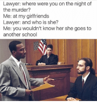 I'll be following the first 1000 people that follow my new account @savagebreh 👀🔥 Better hurry 👀: Lawyer: where were you on the night of  the murder?  Me: at my girlfriends  Lawyer: and who is she?  Me: you wouldn't know her she goes to  another school I'll be following the first 1000 people that follow my new account @savagebreh 👀🔥 Better hurry 👀