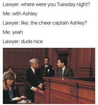 Up top 🙌🏻! (@thefunnyintrovert): Lawyer: where were you Tuesday night?  Me: with Ashley  Lawyer: like, the cheer captain Ashley?  Me: yeah  Lawyer: dude nice Up top 🙌🏻! (@thefunnyintrovert)
