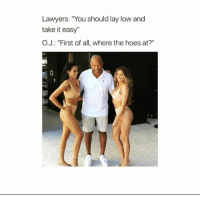 """Funny, Hoes, and Time: Lawyers: """"You should lay low and  take it easy""""  O.J.: """"First of all, where the hoes at?"""" Got time to make up for 😂 NoChill"""