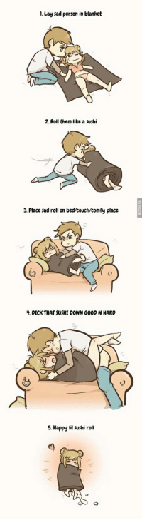 Couch, Dick, and Happy . Lay sad person in blanket 2. Roll