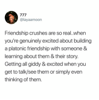Jiibko: @layaamoon  Friendship crushes are so real.when  you're genuinely excited about building  a platonic friendship with someone &  learning about them & their story  Getting all giddy & excited when you  get to talk/see them or simply even  thinking of them Jiibko