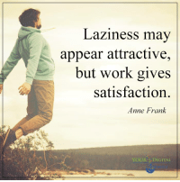 <3 Your Digital Formula  .: Laziness may  appear attractive,  but work gives  satisfaction  Anne Frank  YOUR DIGITAL <3 Your Digital Formula  .