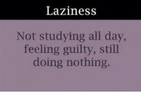 @studentlifeproblems: Laziness  Not studying all day,  feeling guilty, still  doing nothing. @studentlifeproblems
