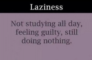 If you are a student Follow @studentlifeproblems: Laziness  Not studying all day,  feeling guilty, still  doing nothing. If you are a student Follow @studentlifeproblems