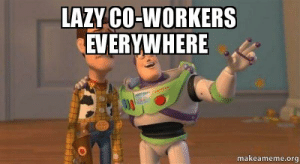 Lazy, Meme, and Toy Story: LAZY CO-WORKERS  EVERYWHERE  makeameme.org Lazy co-workers everywhere - Buzz and Woody (Toy Story) Meme | Make ...
