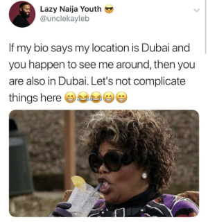 Let me vacation in peace ✌🏽😁 by Icy_Goat MORE MEMES: Lazy Naija Youth  @unclekayleb  If my bio says my location is Dubai and  you happen to see me around, then you  are also in Dubai. Let's not complicate  things here Let me vacation in peace ✌🏽😁 by Icy_Goat MORE MEMES