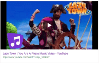 you are a pirate: Lazy Town | You Are A Pirate Music Video- YouTube  https://www.youtube.com/watch?v=iBiu_10NkGY