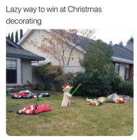 Christmas, Lazy, and Memes: Lazy way to win at Christmas  decorating You win.
