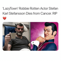 Memes, Cancer, and 🤖: 'LazyTown' Robbie Rotten Actor Stefan  Karl Stefansson Dies from Cancer. RIP Damn Rip 🙌🏽
