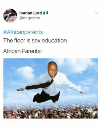 Did your parents have a sex education talk with you ?: lbadan Lord  @degostee  #Africanparents  The floor is sex education  African Parents: Did your parents have a sex education talk with you ?