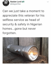 Head, Memes, and Appreciate: lbadan Lord II  @degosTee  Can we just take a moment to  appreciate this veteran for his  selfless service as head of  security & safety in Nigerian  homes...gone but never  forgotten. Never forgotten 🙌🏿 . . krakstv