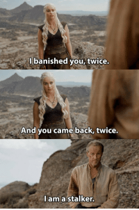 Friendzone, Stalker, and Back: lbanished you, twice.  And you came back, twice.  l am a stalker. Lord Friendzone #GameOfThrones https://t.co/j4acNJSFuD