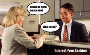 who cares: l'd like to open  an account.  Who cares?  Interest-Free Banking