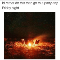 Friday, Low Key, and Memes: ld rather do this than go to a party any  Friday night I low key would like to do this for 4th of July. Anyone want to join me in New Jersey? Star gazing and conscious conversations 🙌. Pick a beach and let's meet up. bethechange