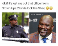 Memes, Nba, and Shaq: ldk if it's just me but that officer from  Grown Ups 2 kinda look like Shaq  @nba memes 24  ●17 Yo he kinda does 🤔👀 nbamemes nba_memes_24