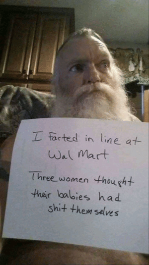 It must have lingered: LE A  I farted in line at  Wal Mart  Three women thought  ther lbalies had  shit them selves It must have lingered