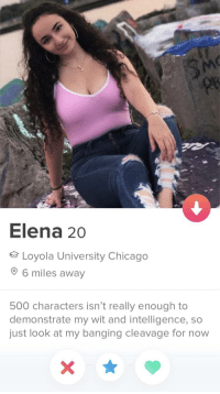 It is pretty nice: le  Elena 20  Loyola University Chicago  6 miles away  500 characters isn't really enough to  demonstrate my wit and intelligence, so  just look at my banging cleavage for now It is pretty nice