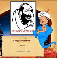 Merchant: LE HAPPY MERCHAN  I think of  le happy merchant  meme  Copyright IP Policy