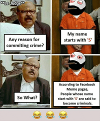 Twitter: BLB247 Snapchat : BELIKEBRO.COM belikebro sarcasm meme Follow @be.like.bro: Le  Judges  My name  starts with 'S  Any reason for  commiting crime?  According to Facebook  Meme pages,  People whose name  start with 'S' are said to  become criminals.  So What? Twitter: BLB247 Snapchat : BELIKEBRO.COM belikebro sarcasm meme Follow @be.like.bro