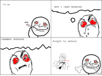 *le me  CANNNNT BREATHE  WTF I CANT BREATHE  Forgot to exhale This just happened (first comic)