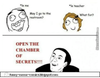 "Funny, Lol, and Meme: le me  ""le teacher  May I go to the  restroom?  What for?  OPEN THE  CHAMBER  OF  SECRETS!!!!  funny-meme-comics.bloğspot.com"