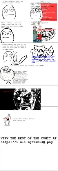 """*le me making a new rage  comic because i am 12  rthe  th  need  th  ted rules  imported  then i think this is  like hitler how he is a  nazi, and also these mods  NOT BAD  please upvote my post if you  want the mods to be deleted  from the subredit and for me  to take over  the  ating by  dd  intr  ew meme le  take over f7u12 subreddit  face  kie poorly drawn my massive dick (NSFW  nplished anything in my  pular aubredsit. ny parents  that no subreddits would accept  me. if youre reading  moderator list to shov ny  upvote for reddit, bacon  and family guy  VIEW THE REST  OF THE COMIC AT  https ://i.sli .mg/WkR14Q .png le """"When your parents disown you"""" rage"""