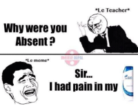 Wait! What ! Lulla lul lol: *Le Teacher  Why Were you  Absent  NEPAL  Le meme  Sir...  I had pain in my Wait! What ! Lulla lul lol