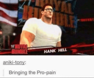 I sell propane and propane accessories by Petaaa FOLLOW 4 MORE MEMES.: LE  WOVAL  HANK HELL  aniki-tony:  Bringing the Pro-pain I sell propane and propane accessories by Petaaa FOLLOW 4 MORE MEMES.
