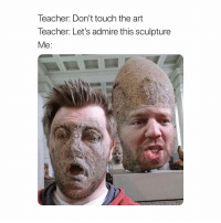 Classical Art, Art, and Touch: leacher: Don't touch the art  leacher. Let's admire this sculpture  Me: Y'all look at me lololol